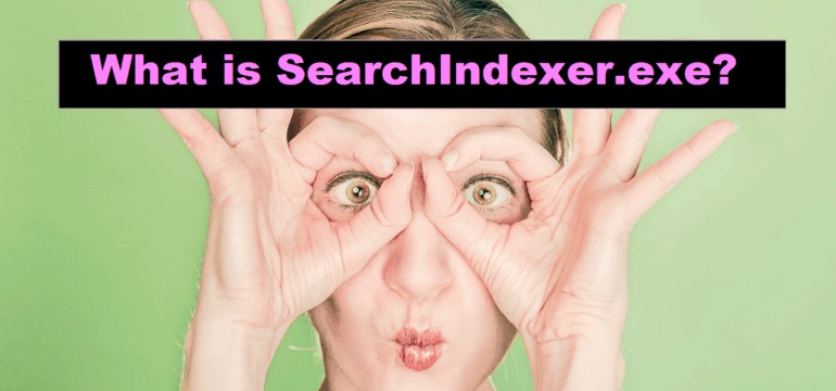 What is Searchindexer.exe?(All Problems Solved)